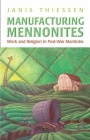 Manufacturing Mennonites: Work and Religion in Post-War Manitoba (Canadian Social History) Cover Image