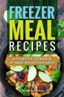 Freezer Meal Recipes: A Complete Cookbook of Make Ahead Dish Ideas! Cover Image
