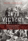 On to Victory: The Canadian Liberation of the Netherlands, March 23--May 5, 1945 Cover Image
