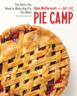 Pie Camp: The Skills You Need to Make Any Pie You Want Cover Image