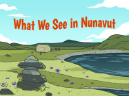 What We See in Nunavut: English Edition Cover Image