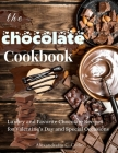 The Chocolate Cookbook: Luxury and Favorite Chocolate Recipes for Valentine's Day and Special Occasions Cover Image