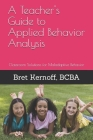 A Teacher's Guide to Applied Behavior Analysis: Classroom Solutions for Maladaptive Behavior Cover Image