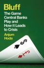Bluff: The Game Central Banks Play and How it Leads to Crisis Cover Image