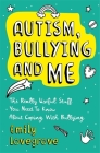 Autism, Bullying and Me: The Really Useful Stuff You Need to Know about Coping Brilliantly with Bullying Cover Image