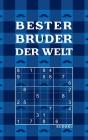 BESTER BRUDER DER WELT - Sudoku: Tolles Rätselbuch zum Verschenken an Brüder - 184 knifflige Rätsel - Kleines Geschenk für Geschwister - Geschenkidee Cover Image