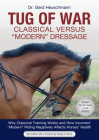 Tug of War: Classical Versus Modern Dressage: Why Classical Training Works and How Incorrect Modern Riding Negatively Affects Horses' Health Cover Image