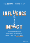 Influence and Impact: Discover and Excel at What Your Organization Needs from You the Most Cover Image