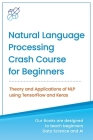 Natural Language Processing Crash Course for Beginners: Theory and Applications of NLP using TensorFlow 2.0 and Keras Cover Image
