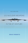 The Case for U.S. Nuclear Weapons in the 21st Century Cover Image