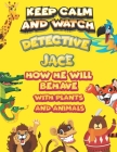 keep calm and watch detective Jace how he will behave with plant and animals: A Gorgeous Coloring and Guessing Game Book for Jace /gift for Jace, todd Cover Image