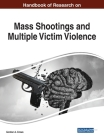 Handbook of Research on Mass Shootings and Multiple Victim Violence Cover Image