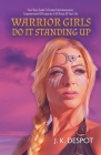 Warrior Girls Do It Standing Up: Your Racy Guide to Create Total Awareness, Empowerment & Prosperity in All Areas of Your Life Cover Image