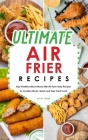 Ultimate Air Fryer Recipes: Stay Healthy without Worry with Air Fryer Tasty Recipes for Creative Meals. Quick and Easy Fried Food! Cover Image