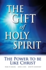 The Gift of Holy Spirit: The Power to Be Like Christ Cover Image