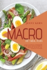 Macro Diet Meal Plan: The Ultimate Cookbook with Easy and Flavorful Recipes to Burn Fat and Get Leaner Cover Image