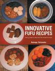 Innovative Fufu Recipes: Over 35 Step by Step Easy Fufu Recipes to Enjoy Cover Image