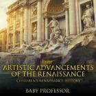 The Artistic Advancements of the Renaissance - Children's Renaissance History Cover Image