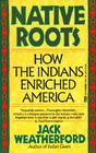 Native Roots: How the Indians Enriched America Cover Image