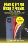 iPhone 12 Pro and iPhone 12 Pro Max User Manual: An Illustrated Step By Step Guide with Tips and Tricks to Operate the New iPhone 12 mini, iPhone 12 P Cover Image