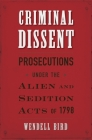 Criminal Dissent: Prosecutions Under the Alien and Sedition Acts of 1798 Cover Image