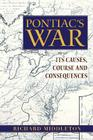 Pontiac's War: Its Causes, Course and Consequences Cover Image
