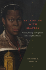 Reckoning with Slavery: Gender, Kinship, and Capitalism in the Early Black Atlantic Cover Image