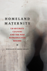 Homeland Maternity: US Security Culture and the New Reproductive Regime (Feminist Media Studies) Cover Image