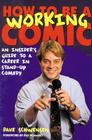How to Be a Working Comic: An Insider's Guide to a Career in Stand-Up Comedy Cover Image