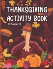 Thanksgiving Activity Book for Kids Ages 4-8: Coloring Pages, Search Word, Mazes, Riddle, and More! Coloring and Activity Book for Children Toddler an Cover Image