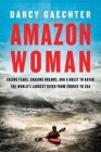 Amazon Woman: Facing Fears, Chasing Dreams, and a Quest to Kayak the World's Largest River from Source to Sea Cover Image