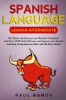 Spanish Language Lessons Intermediate: Get Fluent and Increase your Spanish Vocabulary with Over 1,000 Useful Phrases and Improve your Spanish Listeni Cover Image