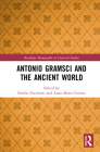 Antonio Gramsci and the Ancient World (Routledge Monographs in Classical Studies) Cover Image