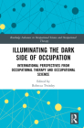 Illuminating The Dark Side of Occupation: International Perspectives from Occupational Therapy and Occupational Science Cover Image