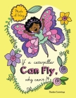 If a Caterpillar Can Fly, Why Can't I? Cover Image