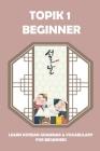 TOPIK 1 Beginner: Learn Korean Grammar & Vocabulary For Beginners: Topik Guide Book Cover Image