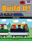 Build It! Trains: Make Supercool Models with Your Favorite Lego(r) Parts (Brick Books) Cover Image