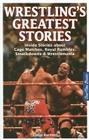 Wrestling's Greatest Stories: Inside Stories about Cage Matches, Royal Rumbles, Smackdowns & Wrestlemania Cover Image