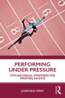 Performing Under Pressure: Psychological Strategies for Sporting Success Cover Image