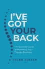 I've Got Your Back: The Essential Guide to Marketing Your Therapy Business Cover Image