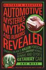 History's Greatest Automotive Mysteries, Myths, and Rumors Revealed: James Dean's Killer Porsche, NASCAR's Fastest Monkey, Bonnie and Clyde's Getaway Car, and More Cover Image