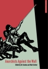 Anarchists Against the Wall: Direct Action and Solidarity with the Palestinian Popular Struggle (Anarchist Interventions #5) Cover Image
