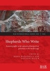 Shepherds Who Write: Pastoral graffiti in the uplands of Europe from prehistory to the modern age (BAR International #2999) Cover Image