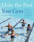 Make the Pool Your Gym: No-Impact Water Workouts for Getting Fit, Building Strength and Rehabbing from Injury Cover Image