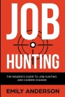 Job Hunting: The Insider's Guide to Job Hunting and Career Change: Learn How to Beat the Job Market, Write the Perfect Resume and S Cover Image