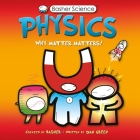 Basher Science: Physics: Why Matter Matters! Cover Image