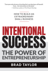 Intentional Success: The Power of Entrepreneurship-How to Build an Extraordinary Small Business Cover Image