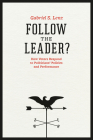 Follow the Leader?: How Voters Respond to Politicians' Policies and Performance Cover Image