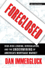 Foreclosed: High-Risk Lending, Deregulation, and the Undermining of America's Mortgage Market Cover Image