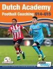Dutch Academy Football Coaching (U14-15) - Functional Training & Tactical Practices from Top Dutch Coaches Cover Image